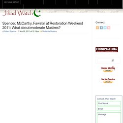 Spencer, McCarthy, Fawstin at Restoration Weekend 2011: What about moderate Muslims?