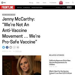 "Jenny McCarthy: ""We're Not An Anti-Vaccine Movement ... We're Pro-Safe Vaccine"""