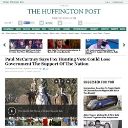 Paul McCartney Says Fox Hunting Vote Could Lose Government The Support Of The Nation