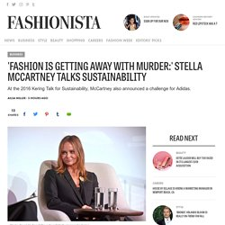 'Fashion Is Getting Away With Murder:' Stella McCartney Talks Sustainability