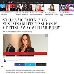 "Stella McCartney On Sustainability: ""Fashion Is Getting Away With Murder"" - Stella McCartney Vegan Leather and Anti Fur"