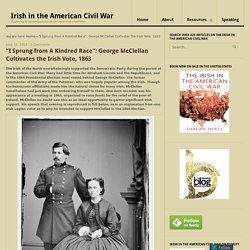 """I Sprung from A Kindred Race"": George McClellan Cultivates the Irish Vote, 1863"