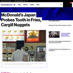 McDonald's Japan Probes Tooth in Fries, Cargill Nuggets - Bloomberg Business