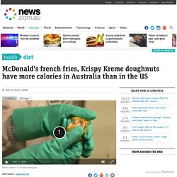 McDonald's french fries, Krispy Kreme doughnuts have more calories in Australia than in the US