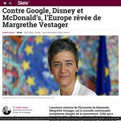 Contre Google, Disney et McDonald's, l'Europe rêvée de Margrethe Vestager