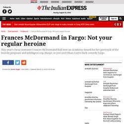 Frances McDormand in Fargo: Not your regular heroine