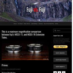 MCEX-11 vs. MCEX-16 Extension Tubes — Fuji vs. Fuji