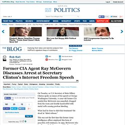 Rob Kall: Former CIA Agent Ray McGovern Discusses Arrest at Secretary Clinton's Internet Freedom Speech