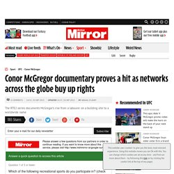 Conor McGregor documentary proves a hit as networks across the globe buy up rights