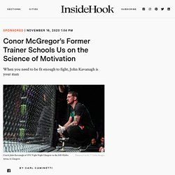 Conor McGregor's Former Trainer Schools Us on the Science of Motivation