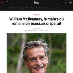 #SELECTION800 William McIlvanney, le maître du roman noir écossais disparait: L'écrivain écossais William McIl...