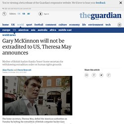 Gary McKinnon will not be extradited, Theresa May announces