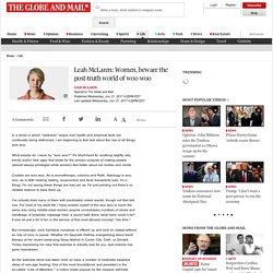 Leah McLaren: Women, beware the post-truth world of woo woo - The Globe and Mail