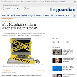 Why McLuhan's chilling vision still matters today | Douglas Coupland | Comment is free