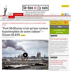 """""""Fort McMurray n'est qu'une version hypertrophiée de notre culture"""" – Naomi KLEIN"""