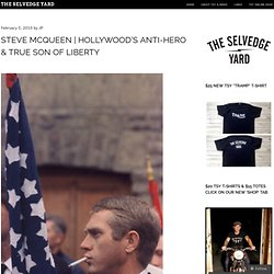 STEVE McQUEEN | HOLLYWOOD'S ANTI-HERO & TRUE SON OF LIBERTY « Th