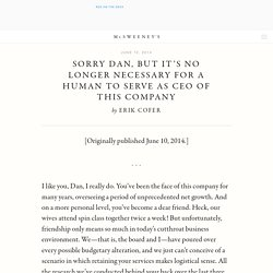 McSweeney's Internet Tendency: Sorry Dan, But It's No Longer Necessary for a Human to Serve as CEO of This Company.