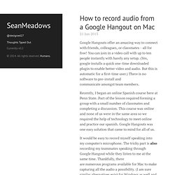 Sean Meadows | How to record audio from a Google Hangout on Mac