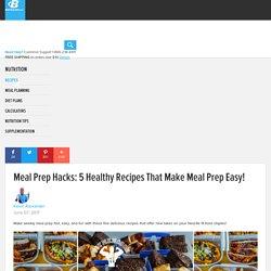 Meal Prep Hacks: 5 Healthy Recipes That Make Meal Prep Easy!