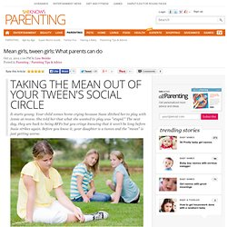 Mean girls, tween girls: What parents can do