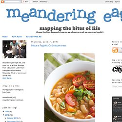 meandering eats: Pasta e Fagioli: On Stubbornness