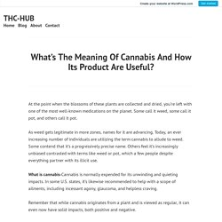 What's The Meaning Of Cannabis And How Its Product Are Useful? – THC-HUB
