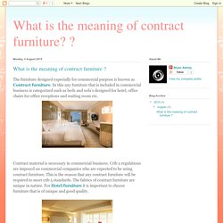 What is the meaning of contract furniture? ?: What is the meaning of contract furniture ?