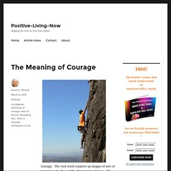 The Meaning of Courage - Positive-Living-Now