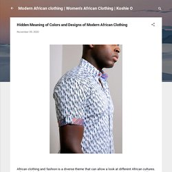 Hidden Meaning of Colors and Designs of Modern African Clothing