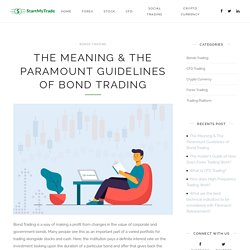 The Meaning & The Paramount Guidelines of Bond Trading