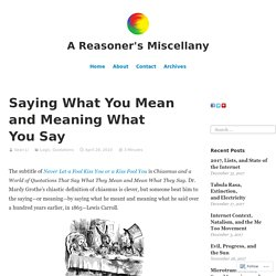 Saying What You Mean and Meaning What You Say – A Reasoner's Miscellany