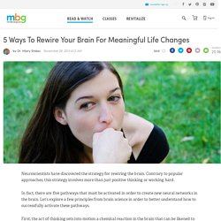 5 Ways To Rewire Your Brain For Meaningful Life Changes