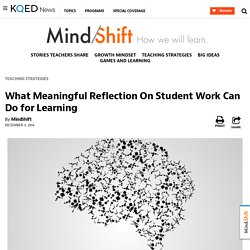 What Meaningful Reflection On Student Work Can Do for Learning