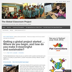 Getting a global project started … Where do you begin, and how do you make it meaningful and sustainable?