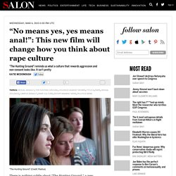 """""""No means yes, yes means anal!"""": This new film will change how you think about rape culture"""