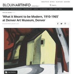 'What it Meant to be Modern, 1910-1965' at Denver Art Museum, Denver