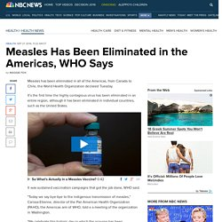 Measles Has Been Eliminated in the Americas, WHO Says