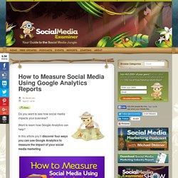 How to Measure Social Media Using Google Analytics Reports : Social Media Examiner