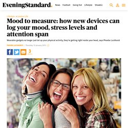 Mood to measure: how new devices can log your mood, stress levels and attention span