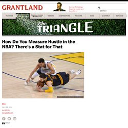 How Do You Measure Hustle in the NBA? There's a Stat for That «