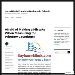 Afraid of Making a Mistake When Measuring for Window Coverings?