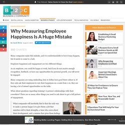 Why Measuring Employee Happiness Is A Huge Mistake