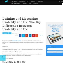 Defining and Measuring Usability and UX. The Big Difference Between Usability and UX