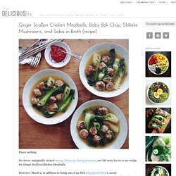 Ginger Scallion Chicken Meatballs, Baby Bok Choy, Shiitake Mushrooms, and Soba in Broth {recipe}