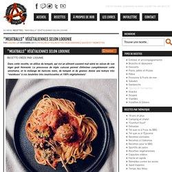"""""""Meatballs"""" végétaliennes selon Loounie - L'Anarchie Culinaire selon Bob le Chef"""
