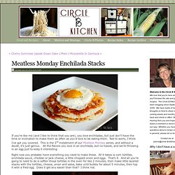 Meatless Monday Enchilada Stacks