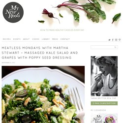 Meatless Mondays with Martha Stewart – Massaged Kale Salad and Grapes with Poppy Seed Dressing