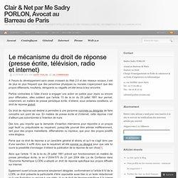 Le mécanisme du droit de réponse (presse écrite, télévision, radio et internet) « Clair & Net par Me Sadry PORLON, Avocat au Barreau de Paris