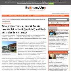 Polo Meccatronica, perché Trento investe 80 milioni (pubblici) nell'hub per aziende e startup