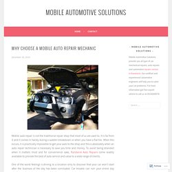Why Choose a Mobile Auto Repair Mechanic – Mobile Automotive Solutions